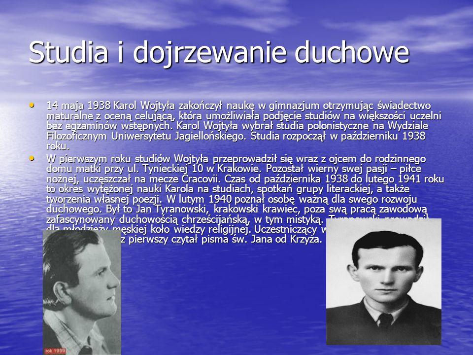 Studia i dojrzewanie duchowe 14 maja 1938 Karol Wojtyła zakończył naukę w gimnazjum otrzymując świadectwo maturalne z oceną celującą, która umożliwiała podjęcie studiów na większości uczelni bez egzaminów wstępnych.