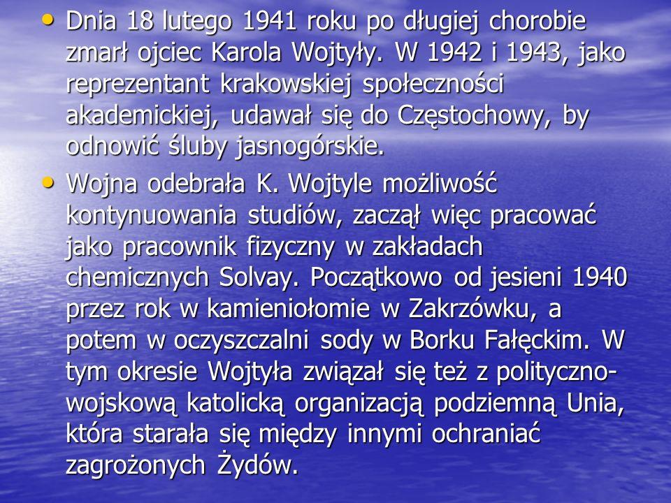 Dnia 18 lutego 1941 roku po długiej chorobie zmarł ojciec Karola Wojtyły. W 1942 i 1943, jako reprezentant krakowskiej społeczności akademickiej, udaw