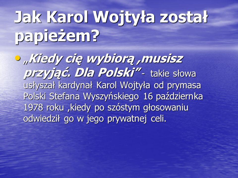 Jak Karol Wojtyła został papieżem? Kiedy cię wybiorą,musisz przyjąć. Dla Polski - takie słowa usłyszał kardynał Karol Wojtyła od prymasa Polski Stefan