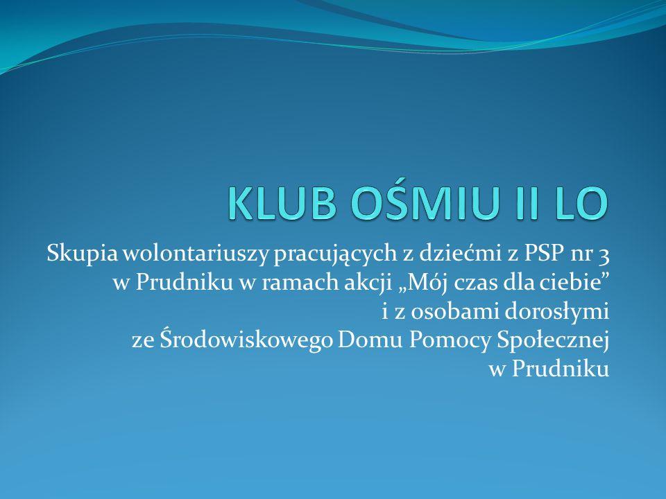 Skupia wolontariuszy pracujących z dziećmi z PSP nr 3 w Prudniku w ramach akcji Mój czas dla ciebie i z osobami dorosłymi ze Środowiskowego Domu Pomocy Społecznej w Prudniku