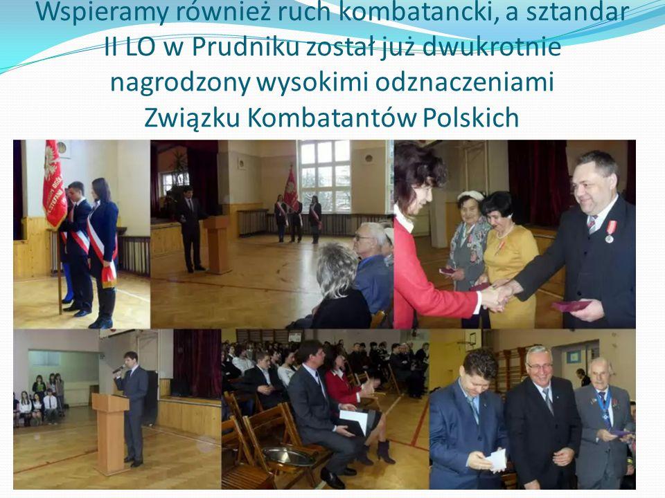 Wspieramy również ruch kombatancki, a sztandar II LO w Prudniku został już dwukrotnie nagrodzony wysokimi odznaczeniami Związku Kombatantów Polskich