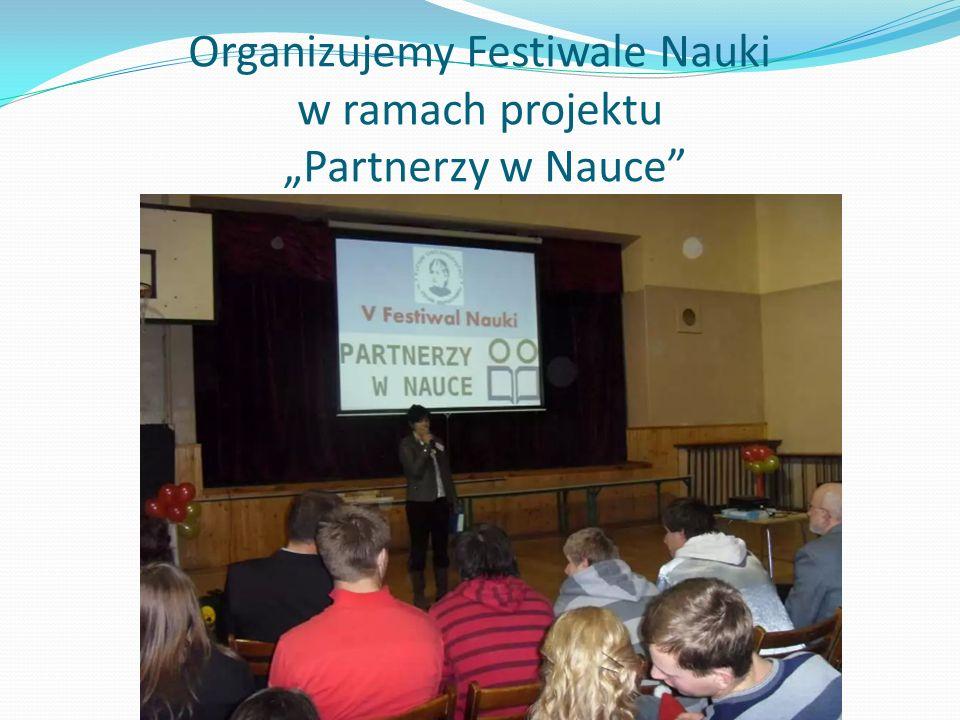 Organizujemy Festiwale Nauki w ramach projektu Partnerzy w Nauce
