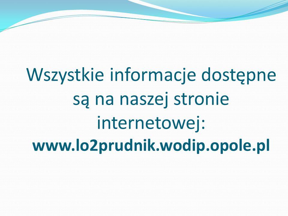 Wszystkie informacje dostępne są na naszej stronie internetowej: www.lo2prudnik.wodip.opole.pl