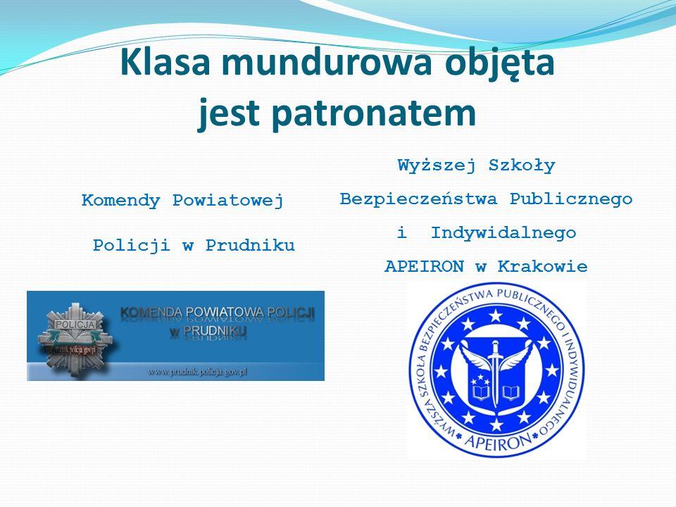Klasa mundurowa objęta jest patronatem Komendy Powiatowej Policji w Prudniku Wyższej Szkoły Bezpieczeństwa Publicznego i Indywidalnego APEIRON w Krakowie