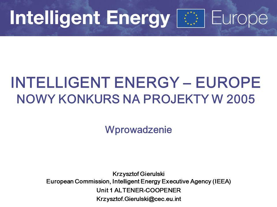 Krzysztof Gierulski European Commission, Intelligent Energy Executive Agency (IEEA) Unit 1 ALTENER-COOPENER Krzysztof.Gierulski@cec.eu.int INTELLIGENT
