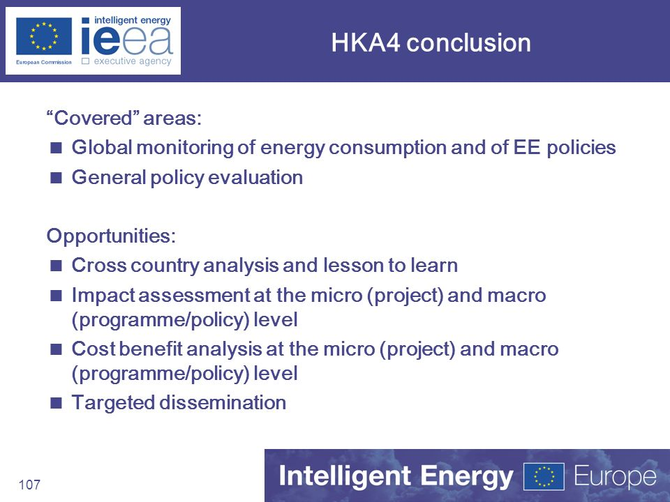 107 HKA4 conclusion Covered areas: Global monitoring of energy consumption and of EE policies General policy evaluation Opportunities: Cross country a