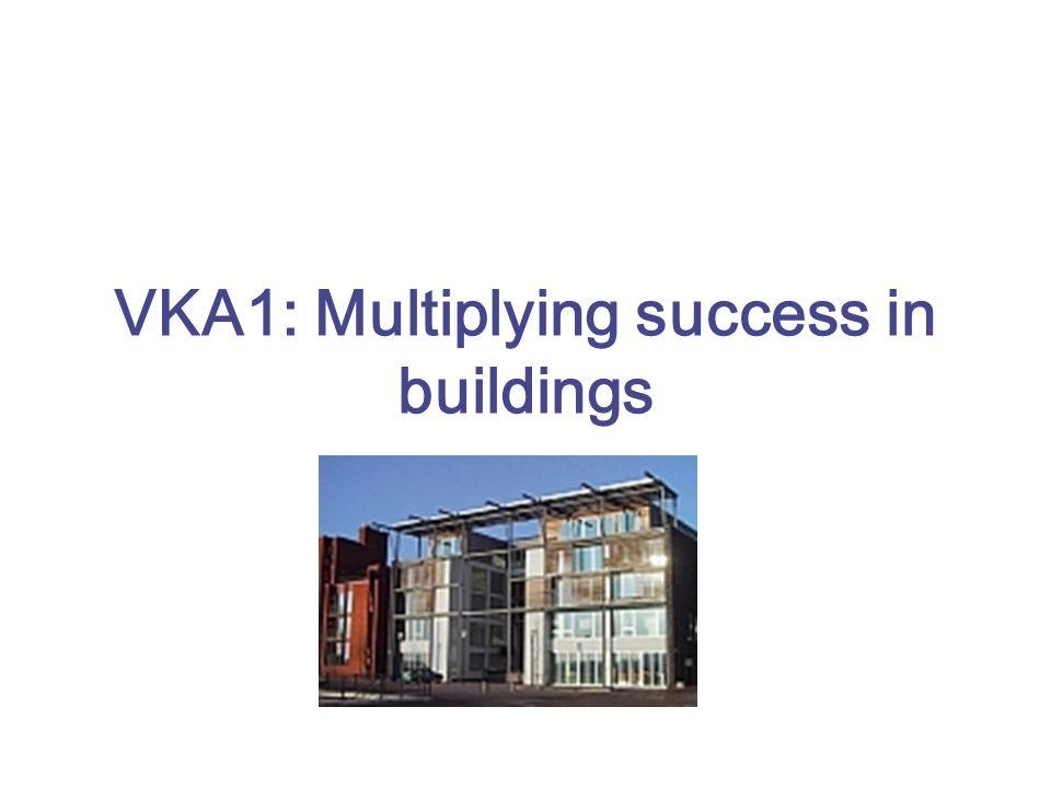 VKA1: Multiplying success in buildings
