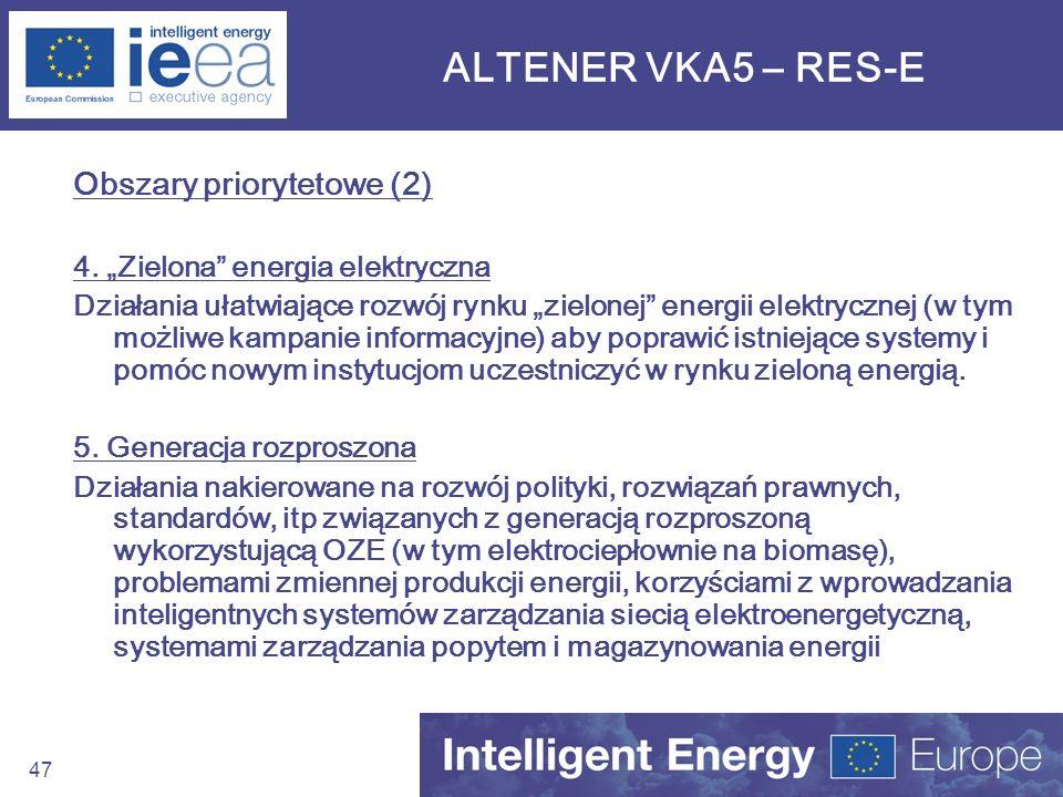 47 ALTENER VKA5 – RES-E Obszary priorytetowe (2) 4. Zielona energia elektryczna Działania ułatwiające rozwój rynku zielonej energii elektrycznej (w ty