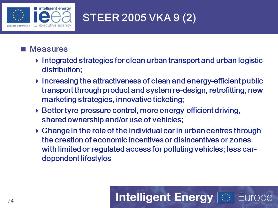 74 STEER 2005 VKA 9 (2) Measures Integrated strategies for clean urban transport and urban logistic distribution; Increasing the attractiveness of cle