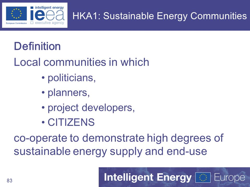 83 HKA1: Sustainable Energy Communities Definition Local communities in which politicians, planners, project developers, CITIZENS co-operate to demons