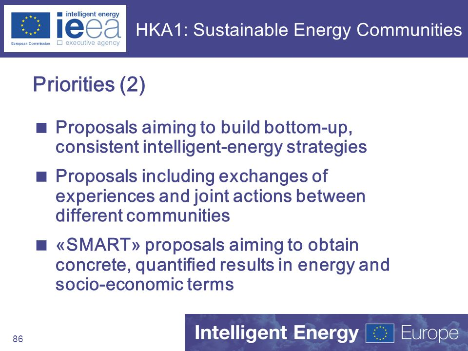 86 HKA1: Sustainable Energy Communities Priorities (2) Proposals aiming to build bottom-up, consistent intelligent-energy strategies Proposals includi