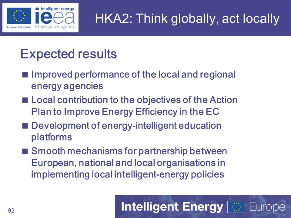 92 HKA2: Think globally, act locally Expected results Improved performance of the local and regional energy agencies Local contribution to the objecti