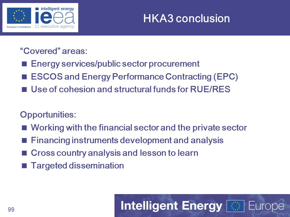 99 HKA3 conclusion Covered areas: Energy services/public sector procurement ESCOS and Energy Performance Contracting (EPC) Use of cohesion and structu