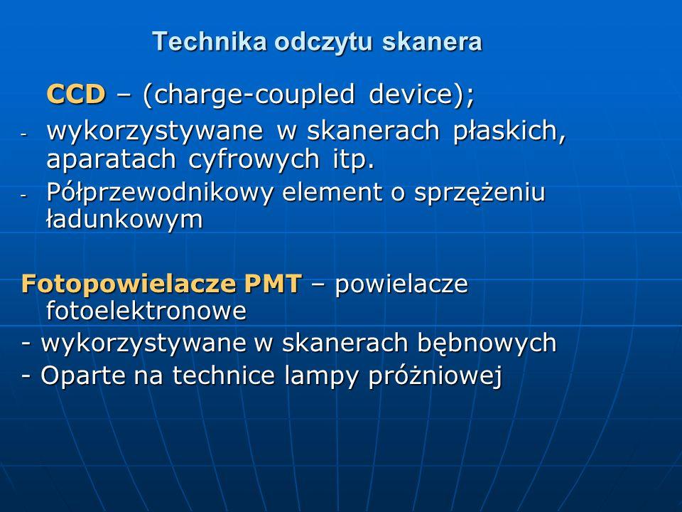 Technika odczytu skanera CCD – (charge-coupled device); - wykorzystywane w skanerach płaskich, aparatach cyfrowych itp. - Półprzewodnikowy element o s