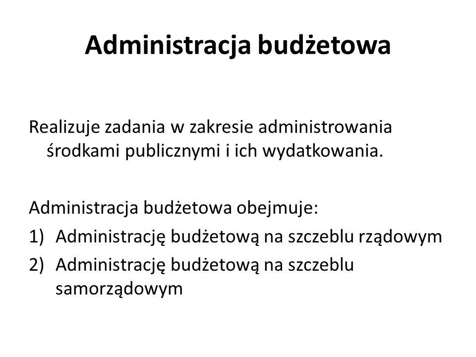 Administracja budżetowa Realizuje zadania w zakresie administrowania środkami publicznymi i ich wydatkowania.
