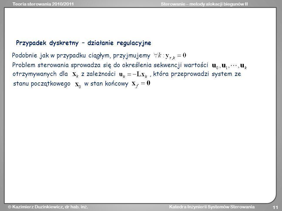 Teoria sterowania 2010/2011Sterowanie – metody alokacji biegunów II Kazimierz Duzinkiewicz, dr hab. in ż. Katedra In ż ynierii Systemów Sterowania 11