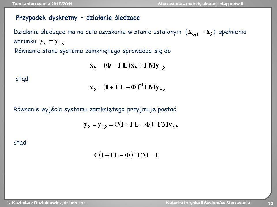 Teoria sterowania 2010/2011Sterowanie – metody alokacji biegunów II Kazimierz Duzinkiewicz, dr hab. in ż. Katedra In ż ynierii Systemów Sterowania 12