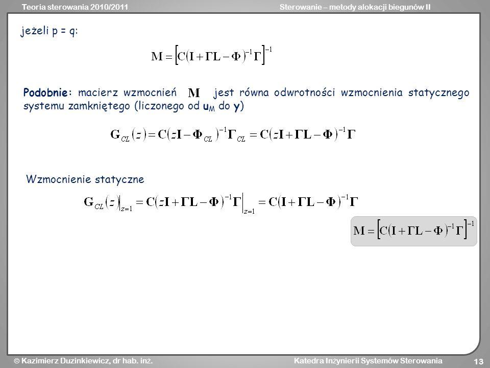 Teoria sterowania 2010/2011Sterowanie – metody alokacji biegunów II Kazimierz Duzinkiewicz, dr hab. in ż. Katedra In ż ynierii Systemów Sterowania 13