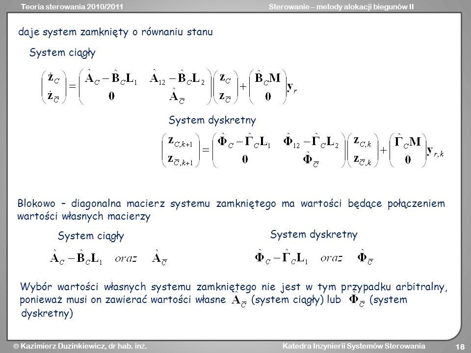 Teoria sterowania 2010/2011Sterowanie – metody alokacji biegunów II Kazimierz Duzinkiewicz, dr hab. in ż. Katedra In ż ynierii Systemów Sterowania 18