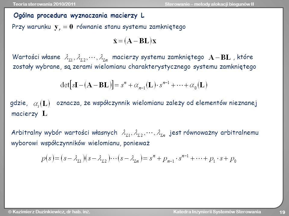 Teoria sterowania 2010/2011Sterowanie – metody alokacji biegunów II Kazimierz Duzinkiewicz, dr hab. in ż. Katedra In ż ynierii Systemów Sterowania 19