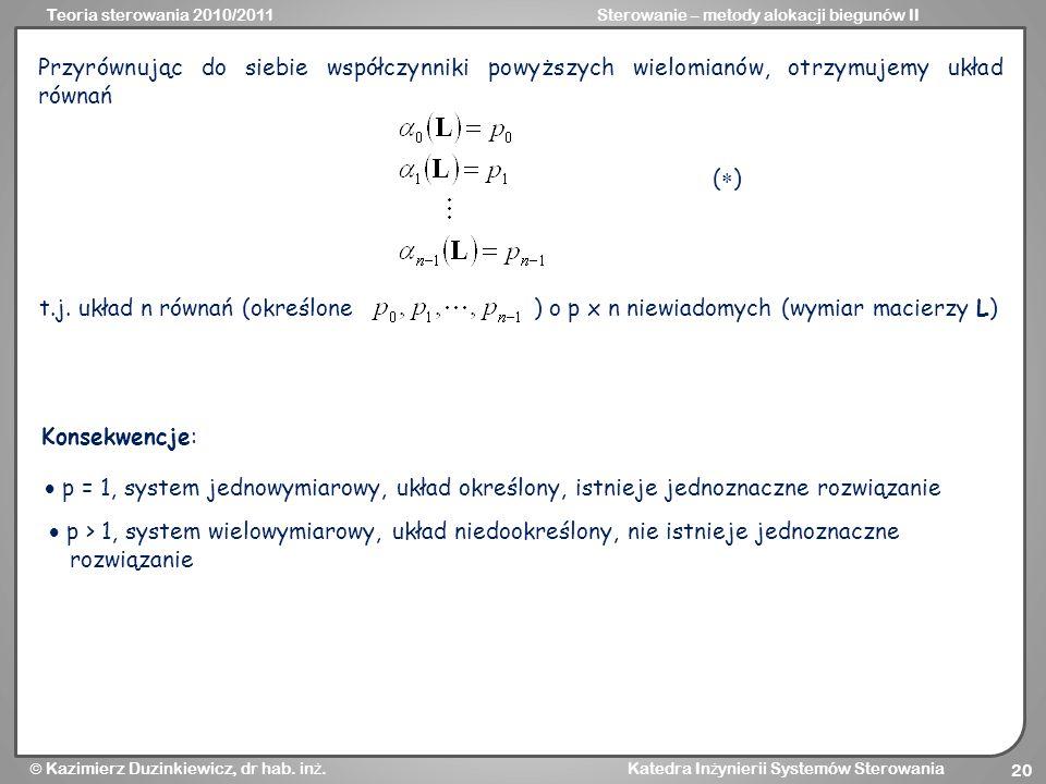 Teoria sterowania 2010/2011Sterowanie – metody alokacji biegunów II Kazimierz Duzinkiewicz, dr hab. in ż. Katedra In ż ynierii Systemów Sterowania 20