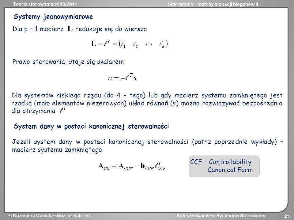 Teoria sterowania 2010/2011Sterowanie – metody alokacji biegunów II Kazimierz Duzinkiewicz, dr hab. in ż. Katedra In ż ynierii Systemów Sterowania 21