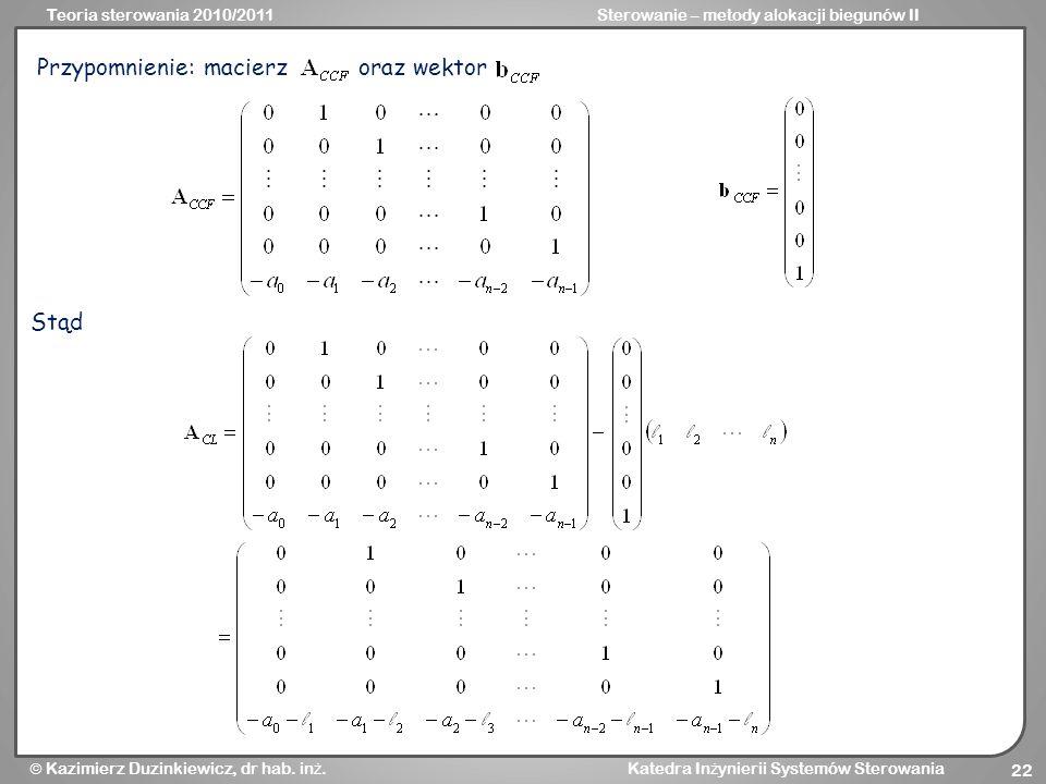 Teoria sterowania 2010/2011Sterowanie – metody alokacji biegunów II Kazimierz Duzinkiewicz, dr hab. in ż. Katedra In ż ynierii Systemów Sterowania 22