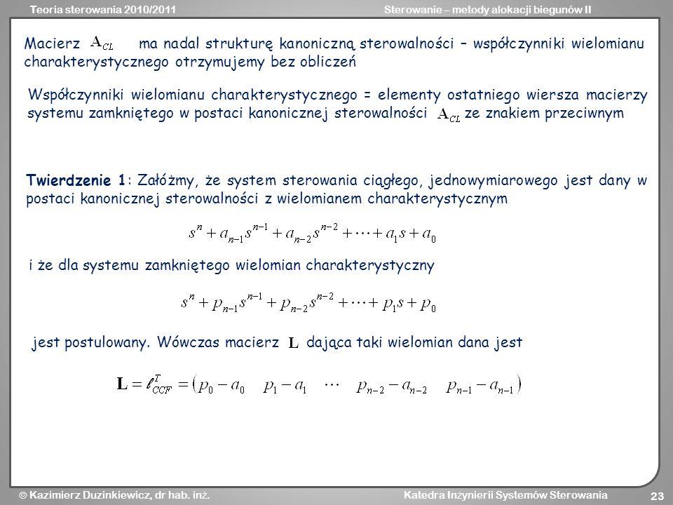 Teoria sterowania 2010/2011Sterowanie – metody alokacji biegunów II Kazimierz Duzinkiewicz, dr hab. in ż. Katedra In ż ynierii Systemów Sterowania 23