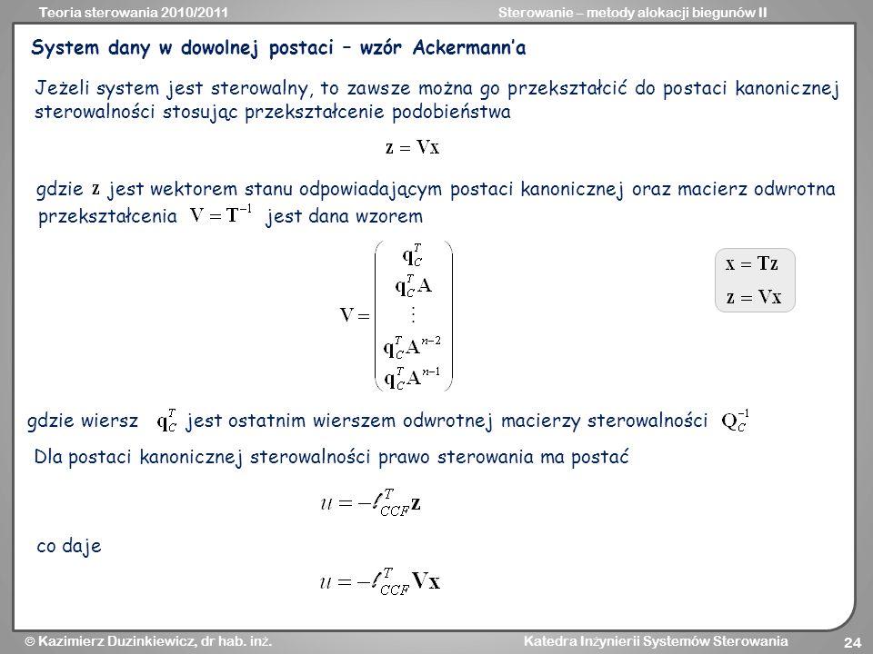 Teoria sterowania 2010/2011Sterowanie – metody alokacji biegunów II Kazimierz Duzinkiewicz, dr hab. in ż. Katedra In ż ynierii Systemów Sterowania 24