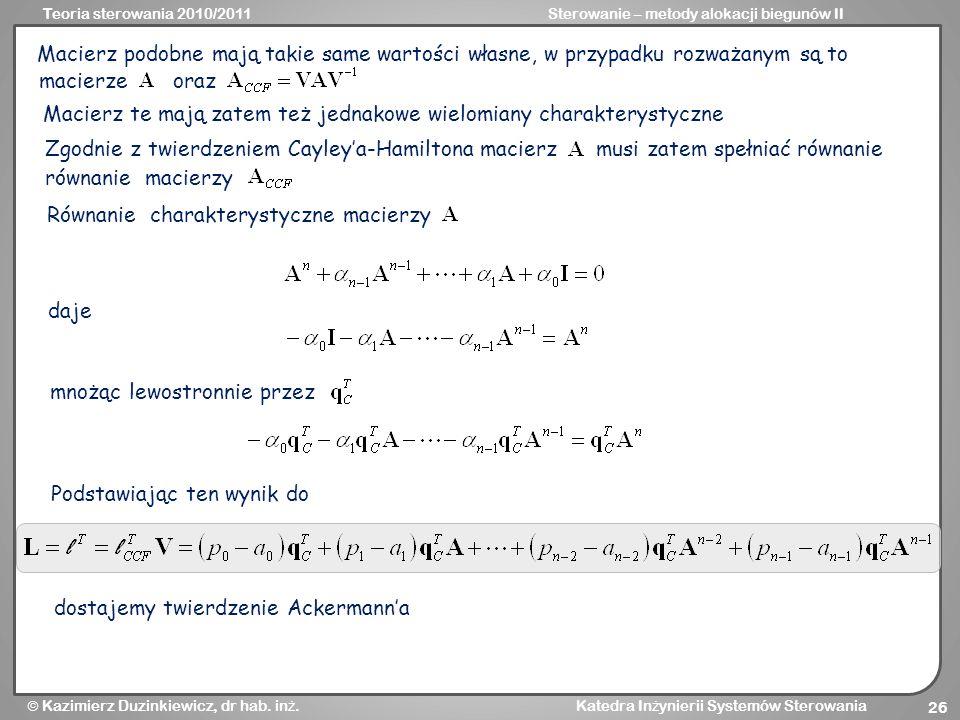Teoria sterowania 2010/2011Sterowanie – metody alokacji biegunów II Kazimierz Duzinkiewicz, dr hab. in ż. Katedra In ż ynierii Systemów Sterowania 26