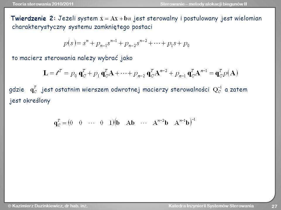 Teoria sterowania 2010/2011Sterowanie – metody alokacji biegunów II Kazimierz Duzinkiewicz, dr hab. in ż. Katedra In ż ynierii Systemów Sterowania 27