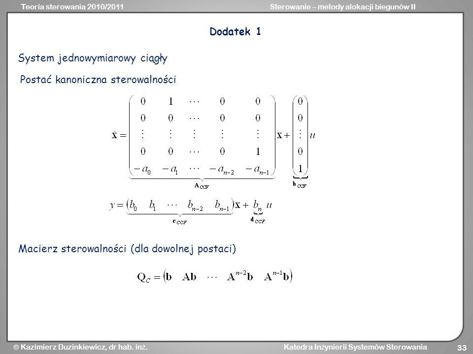 Teoria sterowania 2010/2011Sterowanie – metody alokacji biegunów II Kazimierz Duzinkiewicz, dr hab. in ż. Katedra In ż ynierii Systemów Sterowania 33