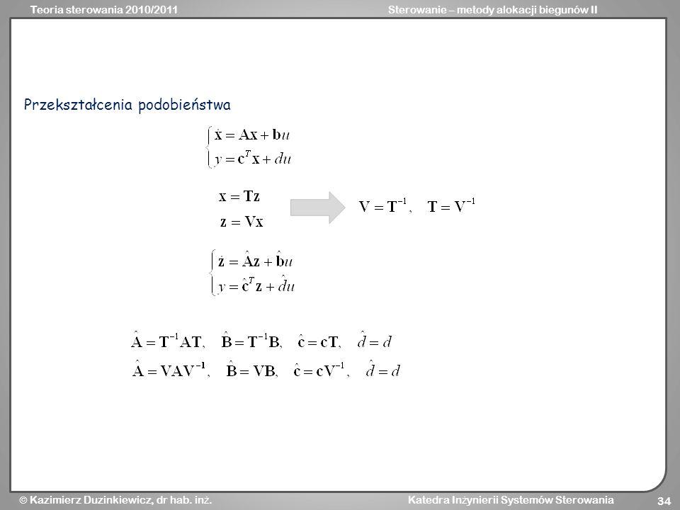Teoria sterowania 2010/2011Sterowanie – metody alokacji biegunów II Kazimierz Duzinkiewicz, dr hab. in ż. Katedra In ż ynierii Systemów Sterowania 34