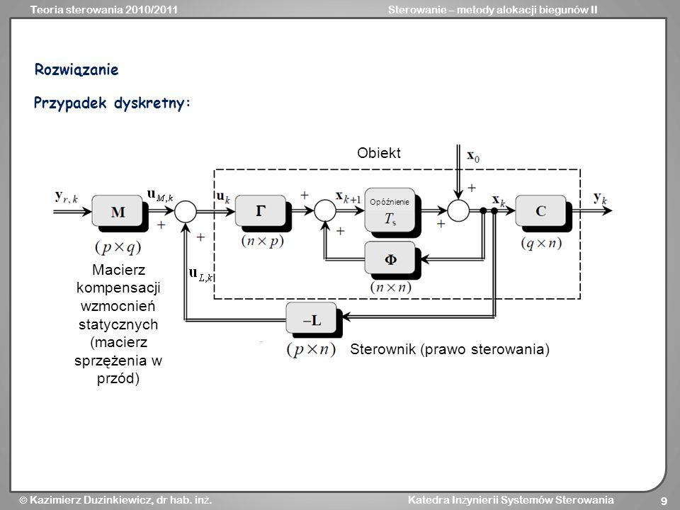 Teoria sterowania 2010/2011Sterowanie – metody alokacji biegunów II Kazimierz Duzinkiewicz, dr hab. in ż. Katedra In ż ynierii Systemów Sterowania 9 P