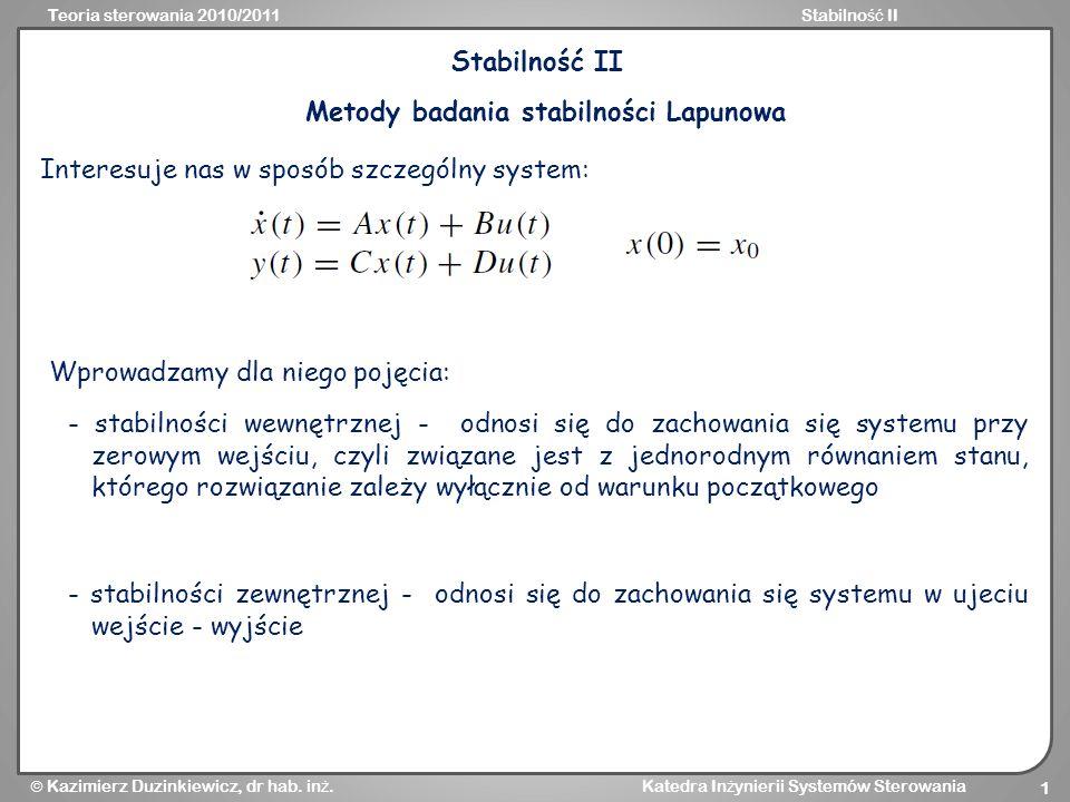 Teoria sterowania 2010/2011Stabilno ść II Kazimierz Duzinkiewicz, dr hab. in ż. Katedra In ż ynierii Systemów Sterowania 1 Stabilność II Metody badani