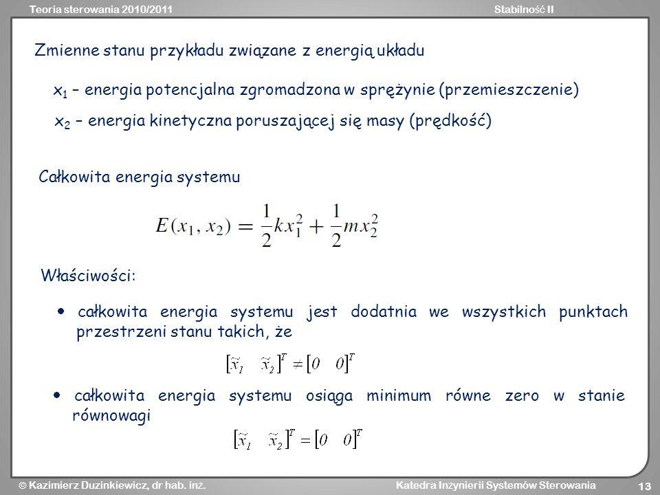 Teoria sterowania 2010/2011Stabilno ść II Kazimierz Duzinkiewicz, dr hab. in ż. Katedra In ż ynierii Systemów Sterowania 13 Zmienne stanu przykładu zw