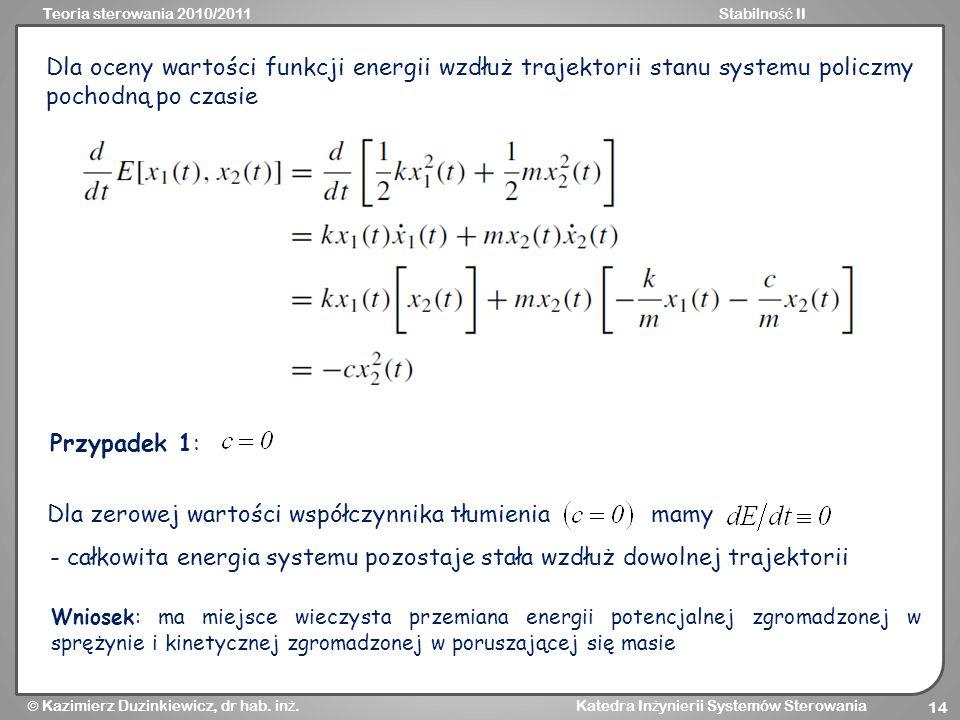 Teoria sterowania 2010/2011Stabilno ść II Kazimierz Duzinkiewicz, dr hab. in ż. Katedra In ż ynierii Systemów Sterowania 14 Dla oceny wartości funkcji