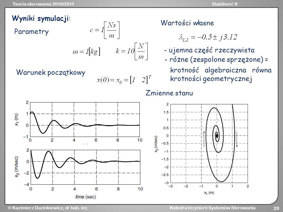 Teoria sterowania 2010/2011Stabilno ść II Kazimierz Duzinkiewicz, dr hab. in ż. Katedra In ż ynierii Systemów Sterowania 20 Wyniki symulacji: Warunek