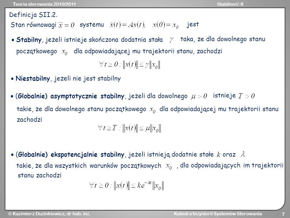 Teoria sterowania 2010/2011Stabilno ść II Kazimierz Duzinkiewicz, dr hab. in ż. Katedra In ż ynierii Systemów Sterowania 7 Definicja SII.2. Stan równo