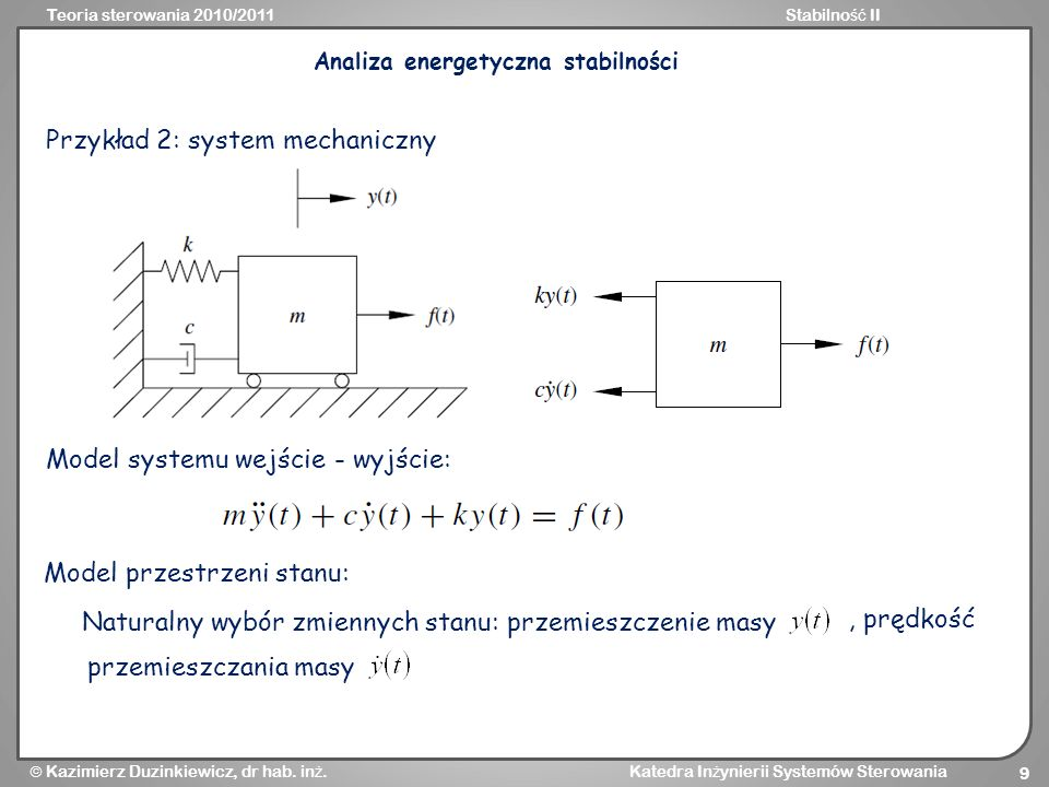 Teoria sterowania 2010/2011Stabilno ść II Kazimierz Duzinkiewicz, dr hab. in ż. Katedra In ż ynierii Systemów Sterowania 9 Przykład 2: system mechanic