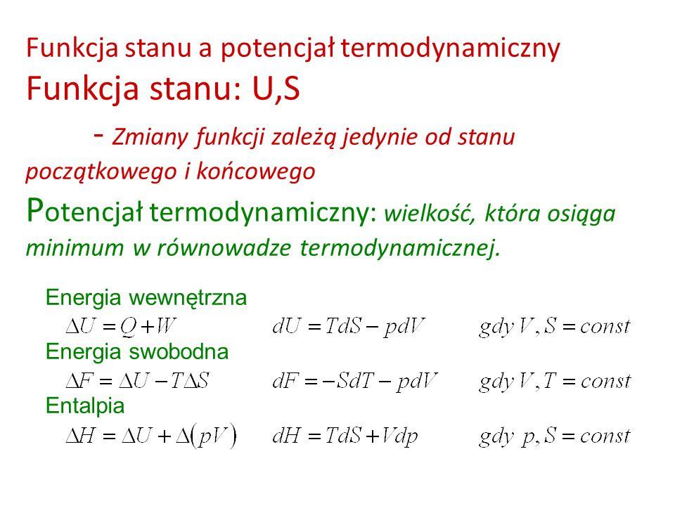 Funkcja stanu a potencjał termodynamiczny Funkcja stanu: U,S - Zmiany funkcji zależą jedynie od stanu początkowego i końcowego P otencjał termodynamic