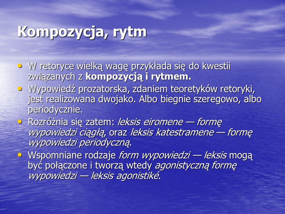 Kompozycja, rytm W retoryce wielką wagę przykłada się do kwestii związanych z kompozycją i rytmem. W retoryce wielką wagę przykłada się do kwestii zwi