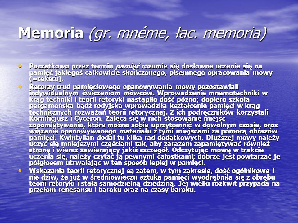 Memoria (gr. mnéme, łac. memoria) Początkowo przez termin pamięć rozumie się dosłowne uczenie się na pamięć jakiegoś całkowicie skończonego, pisemnego