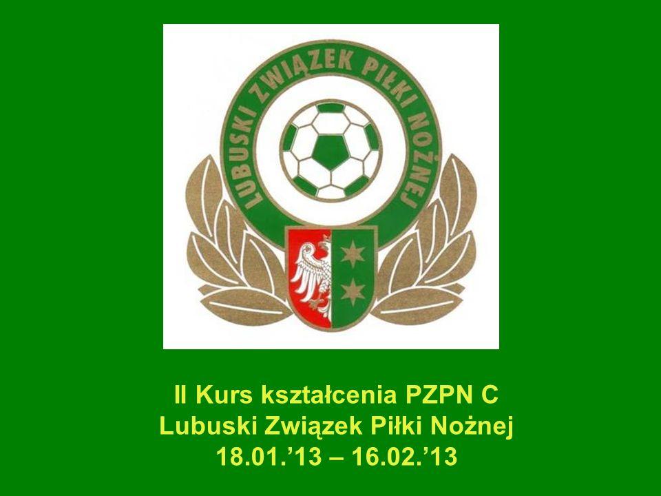II Kurs kształcenia PZPN C Lubuski Związek Piłki Nożnej 18.01.13 – 16.02.13