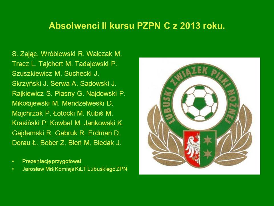 Absolwenci II kursu PZPN C z 2013 roku. S. Zając, Wróblewski R. Walczak M. Tracz L. Tajchert M. Tadajewski P. Szuszkiewicz M. Suchecki J. Skrzyński J.