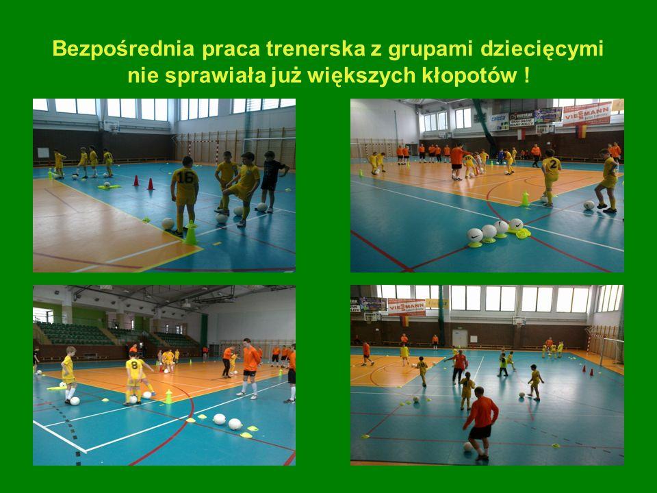 Bezpośrednia praca trenerska z grupami dziecięcymi nie sprawiała już większych kłopotów !