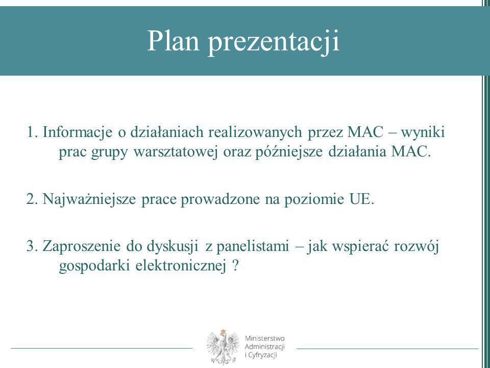 Plan prezentacji 1. Informacje o działaniach realizowanych przez MAC – wyniki prac grupy warsztatowej oraz późniejsze działania MAC. 2. Najważniejsze