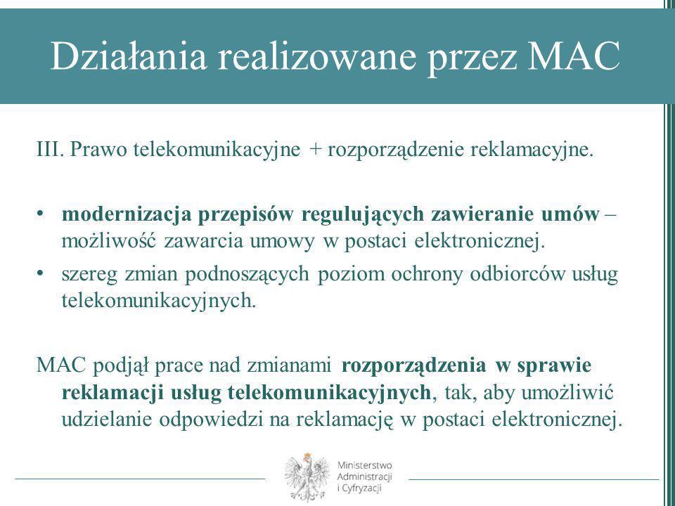 Działania realizowane przez MAC III. Prawo telekomunikacyjne + rozporządzenie reklamacyjne. modernizacja przepisów regulujących zawieranie umów – możl