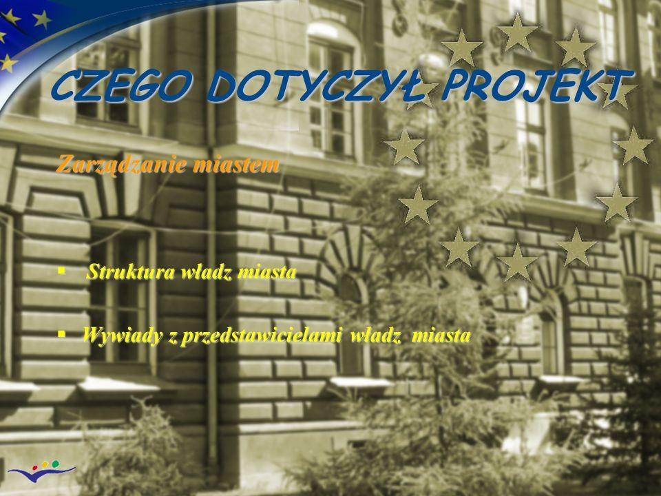 CZEGO DOTYCZYŁ PROJEKT Zarządzanie miastem Struktura władz miasta Struktura władz miasta Wywiady z przedstawicielami władz miasta Wywiady z przedstawi