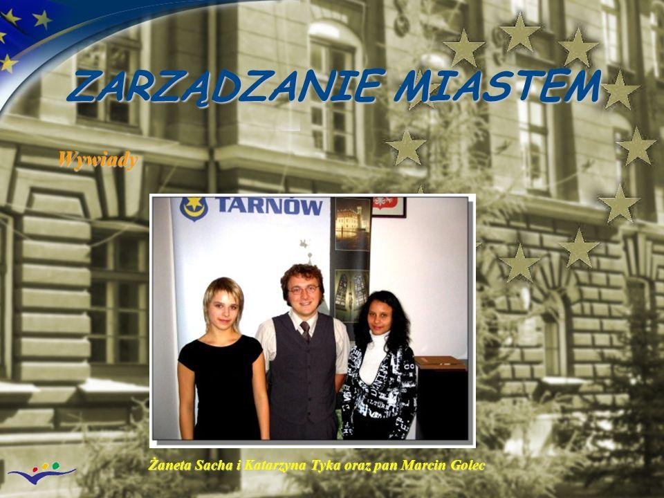 ZARZĄDZANIE MIASTEM Wywiady Żaneta Sacha i Katarzyna Tyka oraz pan Marcin Golec Żaneta Sacha i Katarzyna Tyka oraz pan Marcin Golec